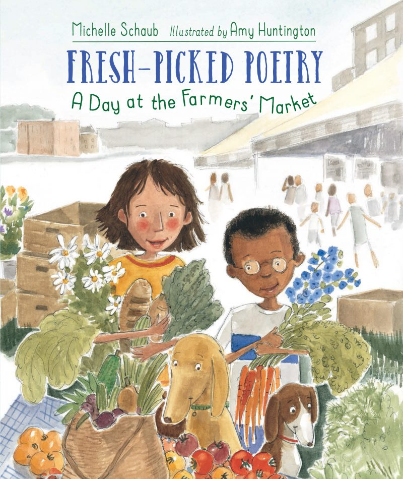 'Fresh-Picked Poetry: A Day at the Farmers' Market' cover. Words by Michelle Schaub, pics by Amy Huntington