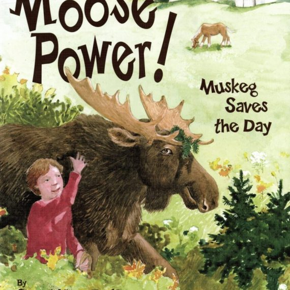 Moose Power, illustrated by Amy Huntington. Words by Katie Clark